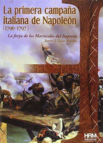 La primera campaña italiana de Napoleón (1796-1797): La forja de los Mariscales del Imperio (H de Historia)