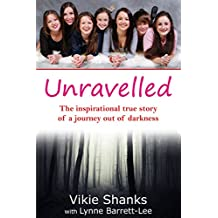 Unravelled: The inspirational true story of a journey out of darkness