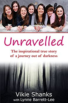 Unravelled: The inspirational true story of a journey out of darkness (English Edition) par [Shanks, Vikie, Barrett-Lee, Lynne]