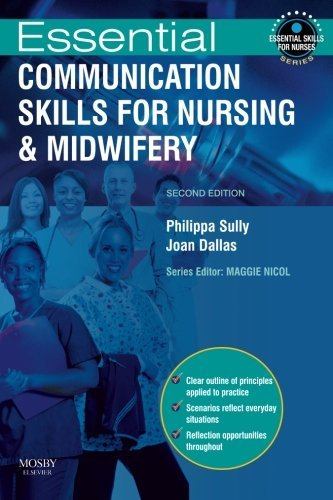 Essential Communication Skills for Nursing and Midwifery, 2e (Essential Skills for Nurses) by Sully MSc CertEd FPACert RN RM RHV RNT CCRelate, Philippa, Dallas MSc BEd(Hons) PgDip(TA) RGN RCNT, Joan (June 15, 2010) Paperback