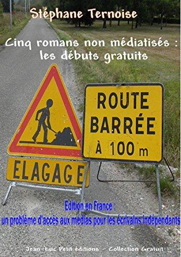 Couverture du livre Cinq romans non médiatisés : les débuts gratuits: Edition en France : problème d'accès aux médias pour les écrivains indépendants