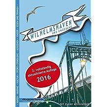 Wilhelmshaven und Umgebung: Der kleine Reiseführer, 2. aktualisierte Auflage