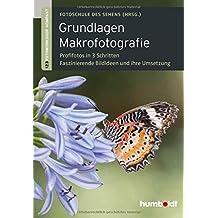 Grundlagen Makrofotografie: 1,2,3 Fotoworkshop kompakt. Profifotos in 3 Schritten. 64 faszinierende Bildideen und ihre Umsetzung