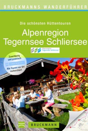 Wanderführer Tegernsee und Schliersee: die 40 schönsten Hütten und Hüttentouren rund um Tegernsee, Miesbach, Rottach-Egern, Spitzingsee und Bayrischzell. ... auf 168 Seiten! (Bruckmanns Wanderführer)