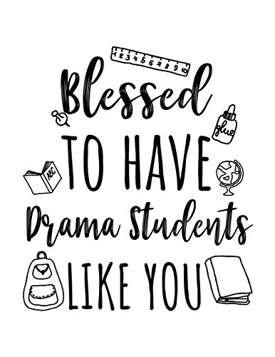 Blessed To Have Drama Students Like You: Drama Teacher Appreciation Journal Notebook