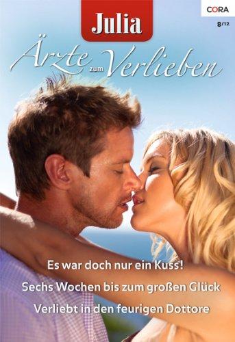 Julia Ärzte zum Verlieben Band 52: Es war doch nur ein Kuss! / Verliebt in den feurigen Dottore / Sechs Wochen bis zum Glück /