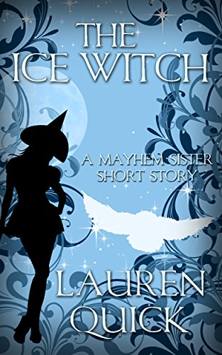 The Ice Witch: A Mayhem Sister Short Story (A Sister Witches Mystery) (English Edition) - Lauren Mayhem