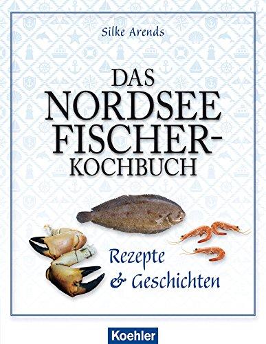 Das Nordseefischer-Kochbuch: Rezepte & Geschichten