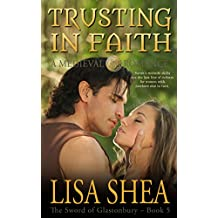 Trusting in Faith - A Medieval Romance (The Sword of Glastonbury Series Book 5)