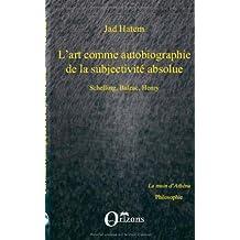 L'art comme autobiographie de la subjectivité absolue : Schelling, Balzac, Henry