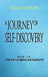 A Journey of Self-Discovery: 13 Life-Enhancing Reflections on Your Body, Mind, Emotions and Soul (The Joy of Being Incomplete) (English Edition)