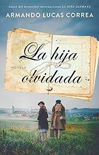 La Hija Olvidada : Novela par Armando Lucas Correa
