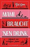Mami braucht 'nen Drink: Tagebuch einer erschöpften Mutter - Gill Sims