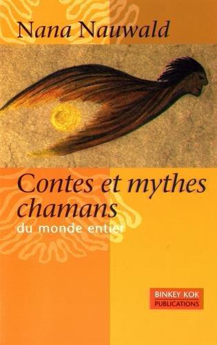 Contes et mythes chamans du monde entier par From Binkey Kok