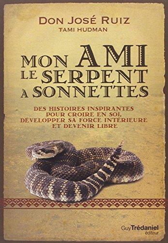 Mon ami le serpent à sonnettes : Des histoires inspirantes pour croire en soi, développer sa force intérieure et devenir libre