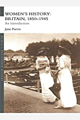 Women's History: Britain, 1850-1945: An Introduction (Women's and Gender History) Kindle Edition
