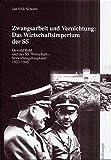 Zwangsarbeit und Vernichtung: Das Wirtschaftsimperium der SS: Oswald Pohl und das SS-Wirtschafts-Verwaltungshauptamt 1933 - 1945. Dissertation - Jan Erik Schulte