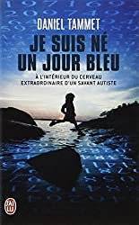 Je Suis Ne Un Jour Bleu (Documents) (French Edition) by Daniel Tammet (2009-02-01)