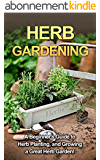 Herb Gardening: A beginner's guide to herb planting, and growing a great herb garden! (English Edition)