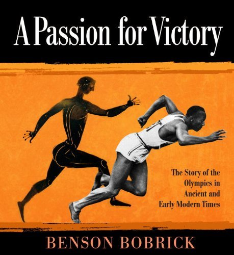 A Passion for Victory: The Story of the Olympics in Ancient and Early Modern Times by Benson Bobrick (2012-06-26)