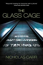 The Glass Cage: Where Automation is Taking Us by Nicholas Carr (2015-01-15)