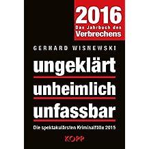 ungeklärt - unheimlich - unfassbar 2016: Die spektakulärsten Kriminalfälle 2015