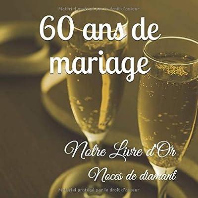 60 ANS DE MARIAGE Notre Livre d'Or: Noces de diamant: Un joli cadre par page pour des messages uniques - 100 pages - Beau format