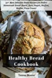 Healthy Bread Cookbook:  50+ Most Delicious Bread Recipes for Perfect Homemade Bread (Bread, Buns, Bagels, Muffins, Waffles, Pizza Crusts) (Quick and Easy Natural Food)