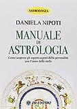 Manuale di astrologia. Come scoprire gli aspetti segreti della personalità con l'aiuto delle stelle