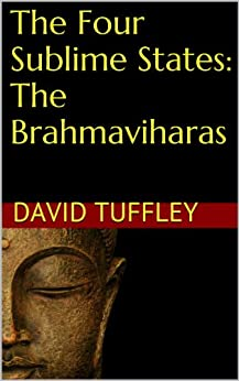The Four Sublime States: The Brahmaviharas: Contemplations on Love, Compassion, Sympathetic Joy & Equanimity by [Tuffley, David]