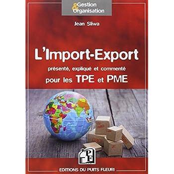 L'Import-Export : Présenté, expliqué et commenté pour les TPE et PME
