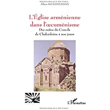 L'Eglise arménienne dans l'oecuménisme. Des suites du Concile de Chalcédoine à nos jours