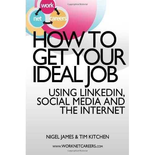 How To Get Your Ideal Job: Using LinkedIn, Social Media and the Internet by Tim Kitchen (2012-07-29)