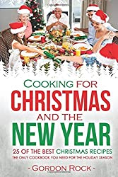 Cooking for Christmas and the New Year - 25 of the Best Christmas Recipes: The Only Cookbook You Need For the Holiday Season by Gordon Rock (2015-11-28)