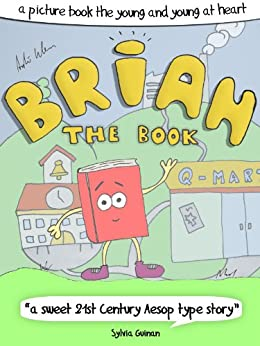 """Brian The Book - A Picture Book For The Young And Young At Heart (""""a 21st century Aesop type story"""") (English Edition) von [Klein, André]"""