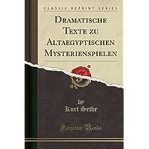 Dramatische Texte zu Altaegyptischen Mysterienspielen (Classic Reprint)