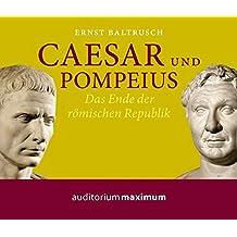 Caesar und Pompeius: Das Ende der Römischen Republik