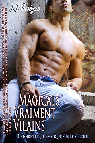 Magicals Vraiment Vilains Histoire épique érotique sur le succube: les vampires, les nymphes, les centaures, les renards, les fées, les merfolk, les elfes, les trolls, les satan, les magiciens, par JJ Foreigner