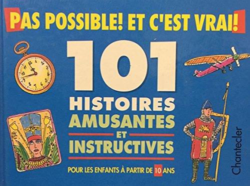 Pas possible et c'est vrai! : 101 histoires amusantes et instructives