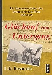 Glückauf zum Untergang: Die Kriegstagebücher des Feldwebels Kurt Pfau 1939-1945