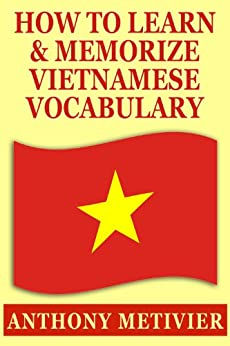 How To Learn And Memorize Vietnamese Vocabulary ... Using A Memory Palace Specifically Designed For the Vietnamese Language (Magnetic Memory Series) (English Edition) von [Metivier, Anthony]