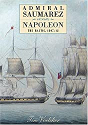 Admiral Saumarez Versus Napoleon - The Baltic, 1807-12