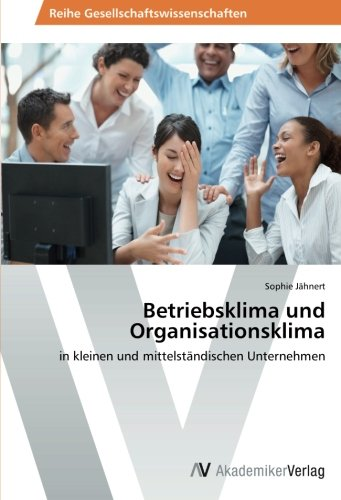 Betriebsklima und Organisationsklima: in kleinen und mittelständischen Unternehmen