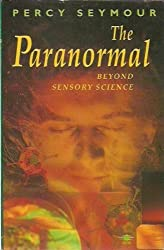 The Paranormal: Beyond Sensory Science (Arkana) by Percy Seymour (1993-03-02)