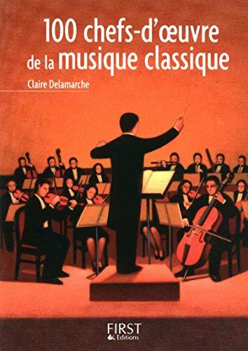 Petit livre de - 100 œuvres-clés de la musique classique par Claire DELAMARCHE