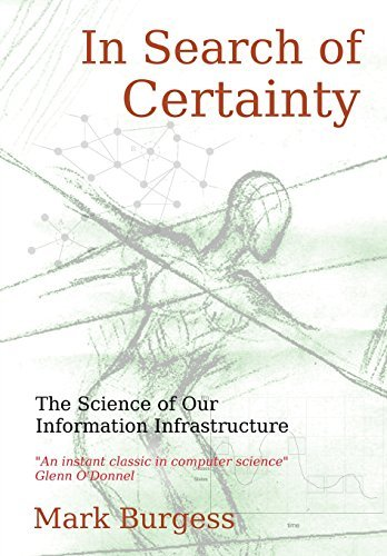 In Search of Certainty: The science of our information infrastructure by Mark Burgess (2013-07-30)