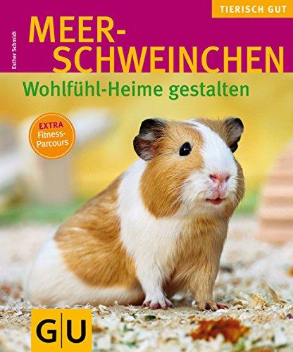 Meerschweinchen - Wohlfühl-Heime gestalten (GU Tierisch gut)