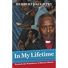 In My Lifetime: Towards the Presidency of Barack Obama by Herbert Daughtry (2010) Paperback