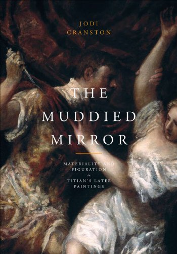 The Muddied Mirror: Materiality and Figuration in Titian's Later Paintings