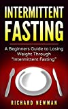 Intermittent Fasting: A Beginners Guide to Losing Weight Through Intermittent Fasting (English Edition)